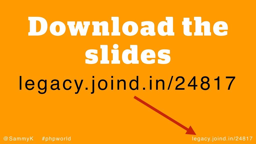 legacy.joind.in/24817 @SammyK #phpworld Downloa...