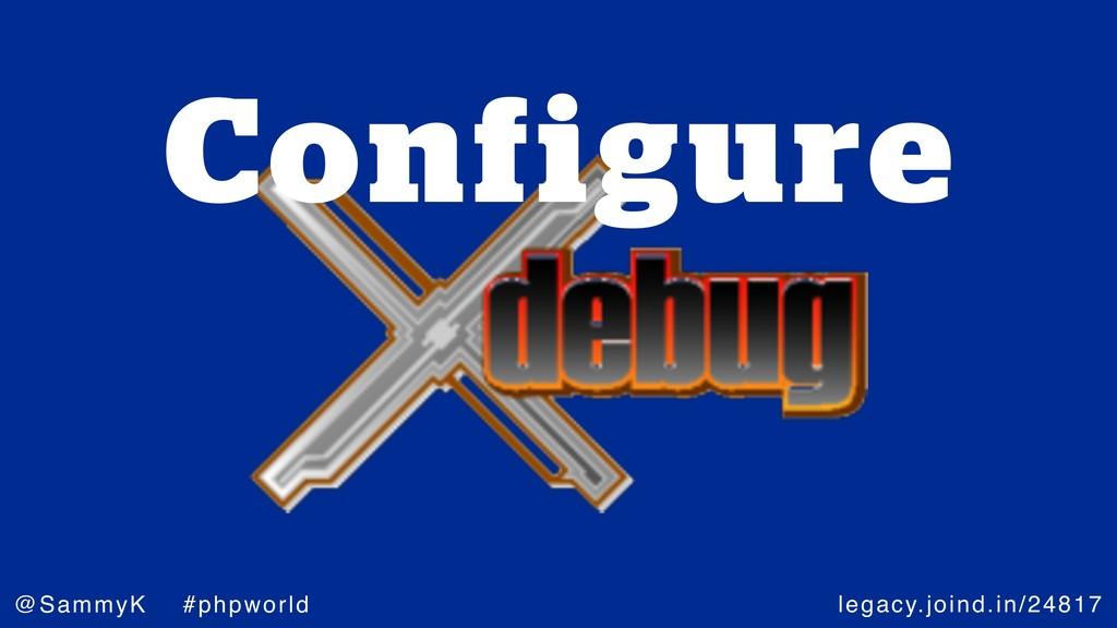 legacy.joind.in/24817 @SammyK #phpworld Configu...