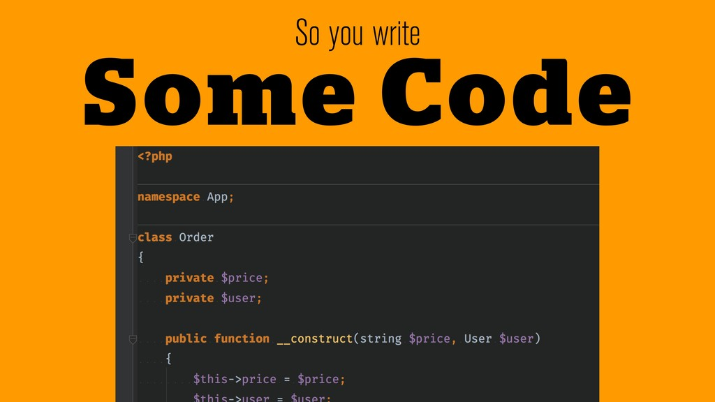 So you write Some Code