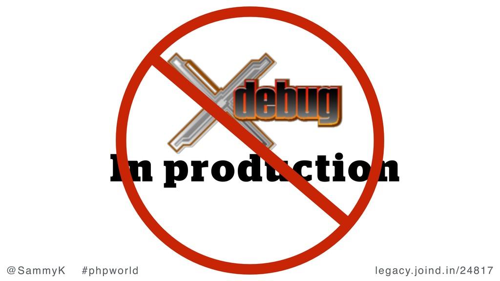 legacy.joind.in/24817 @SammyK #phpworld In prod...