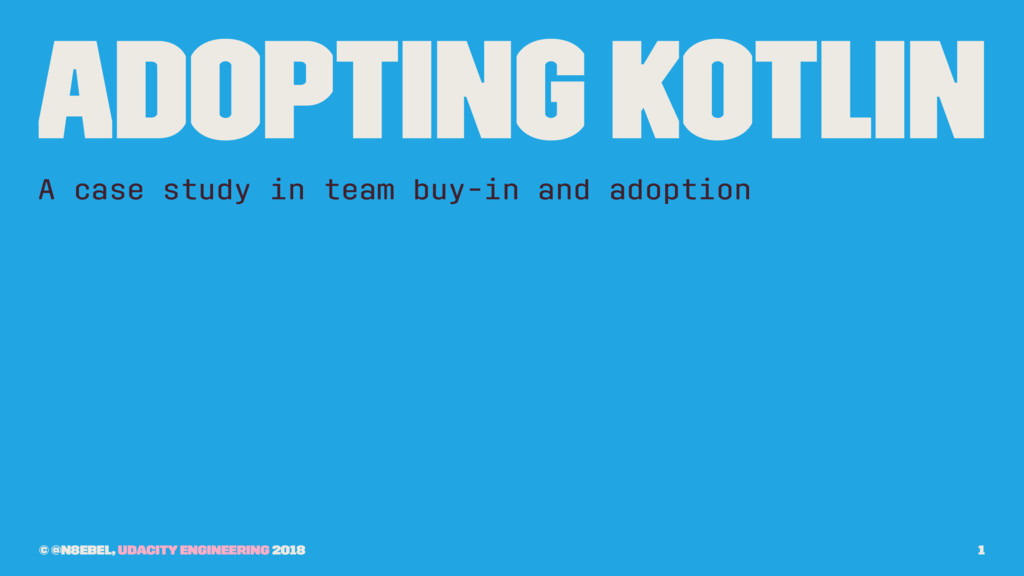 Adopting Kotlin A case study in team buy-in and...