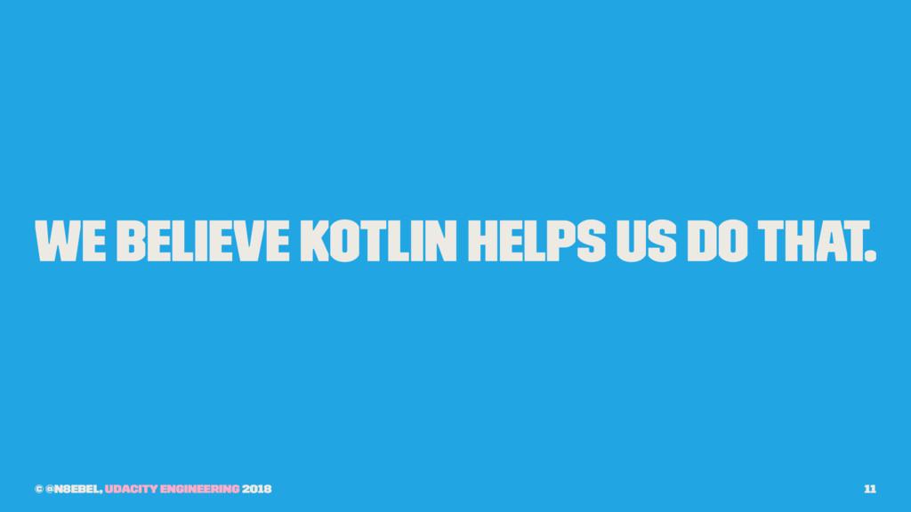 We believe Kotlin helps us do that. © @n8ebel, ...
