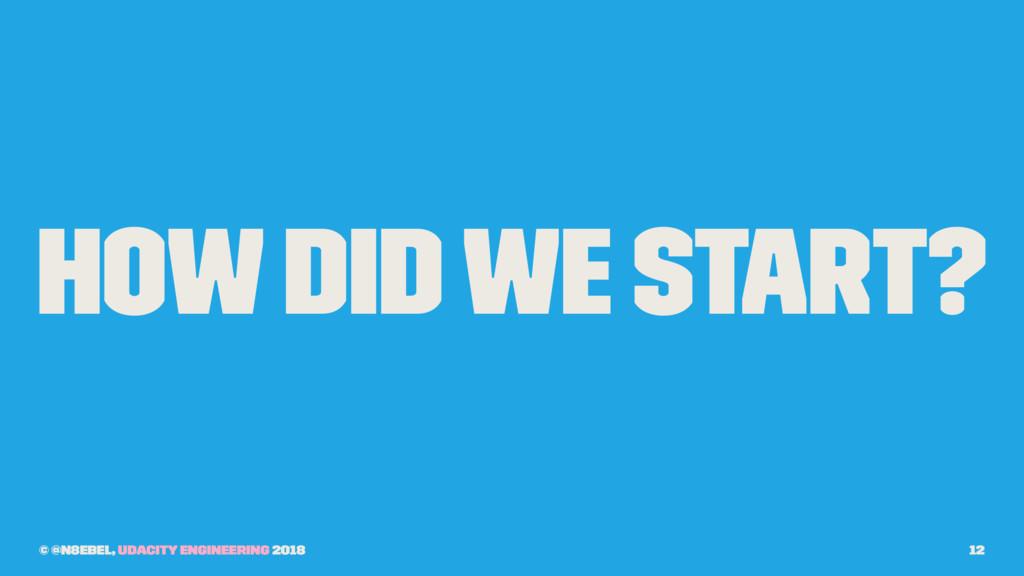 How Did We Start? © @n8ebel, Udacity Engineerin...