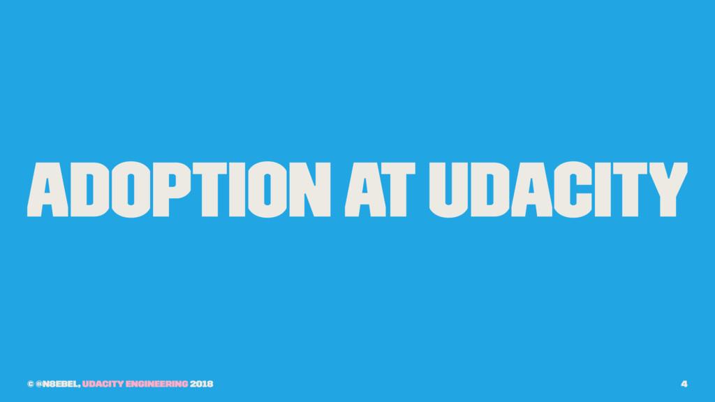 Adoption at Udacity © @n8ebel, Udacity Engineer...
