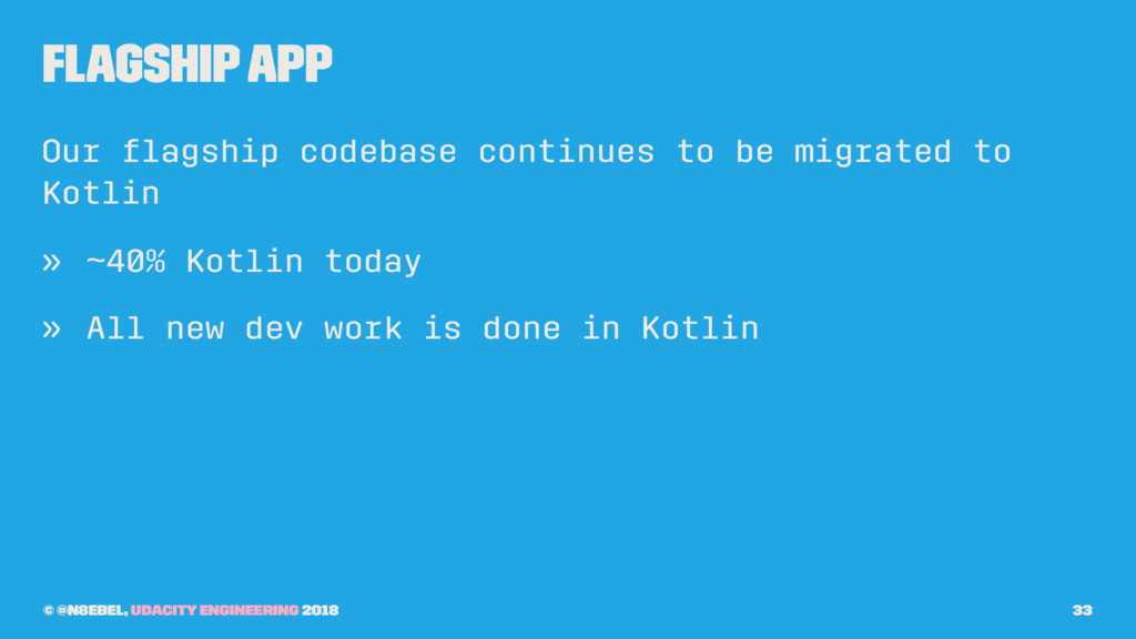 Flagship App Our flagship codebase continues to ...