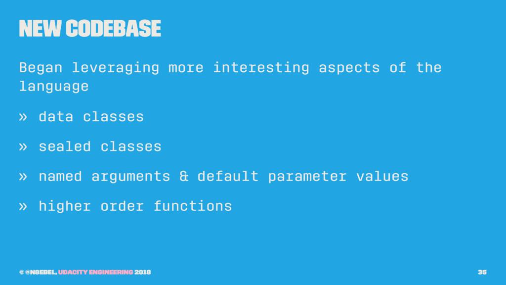 New Codebase Began leveraging more interesting ...