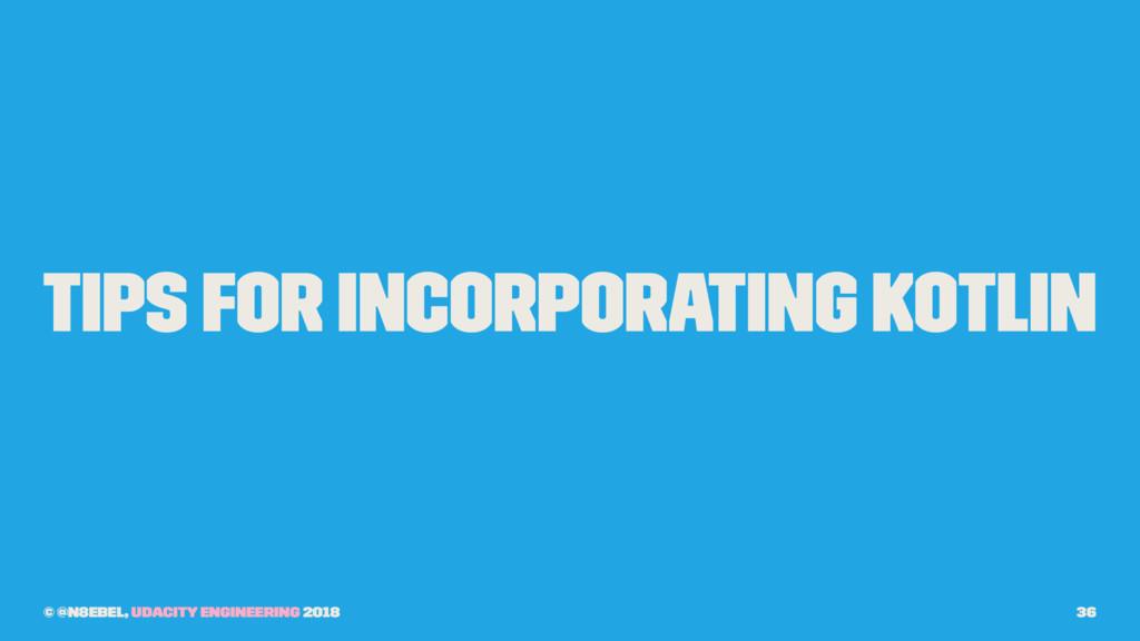 Tips for Incorporating Kotlin © @n8ebel, Udacit...
