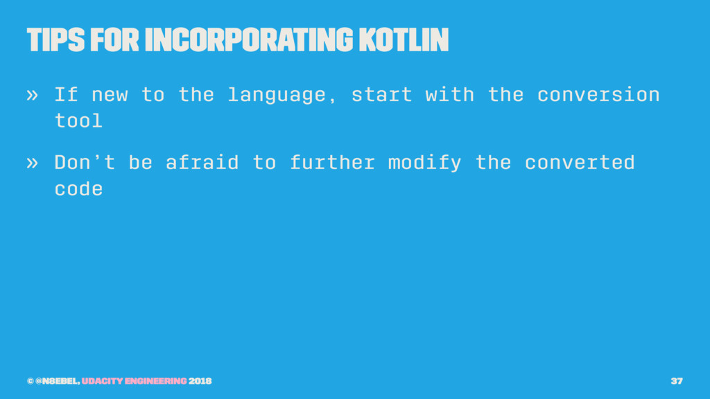 Tips for Incorporating Kotlin » If new to the l...