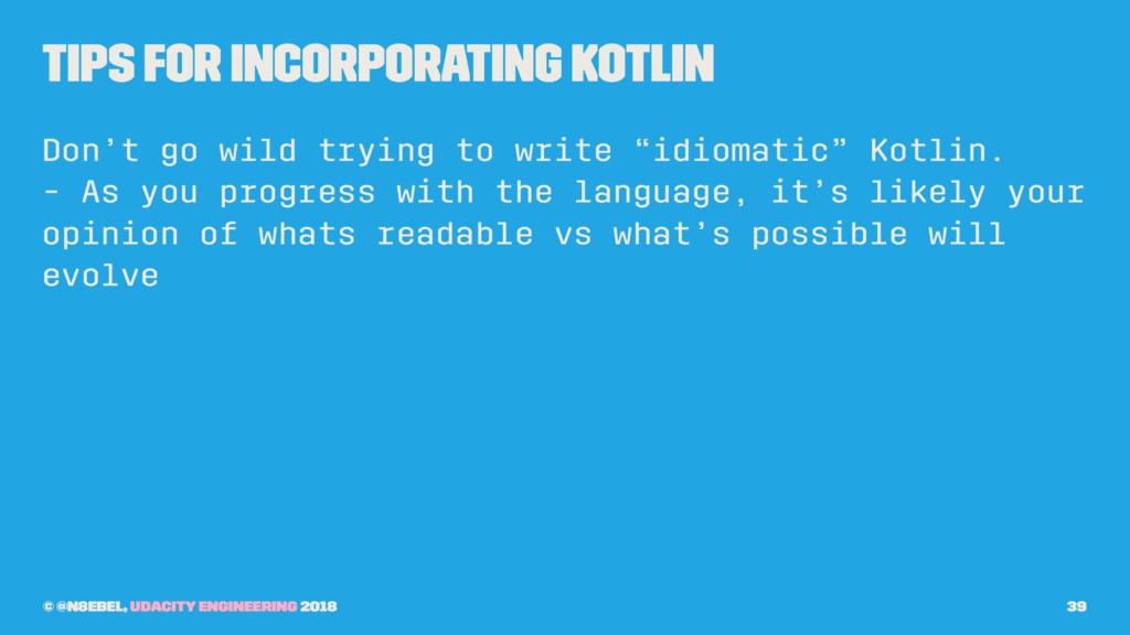 Tips for Incorporating Kotlin Don't go wild try...