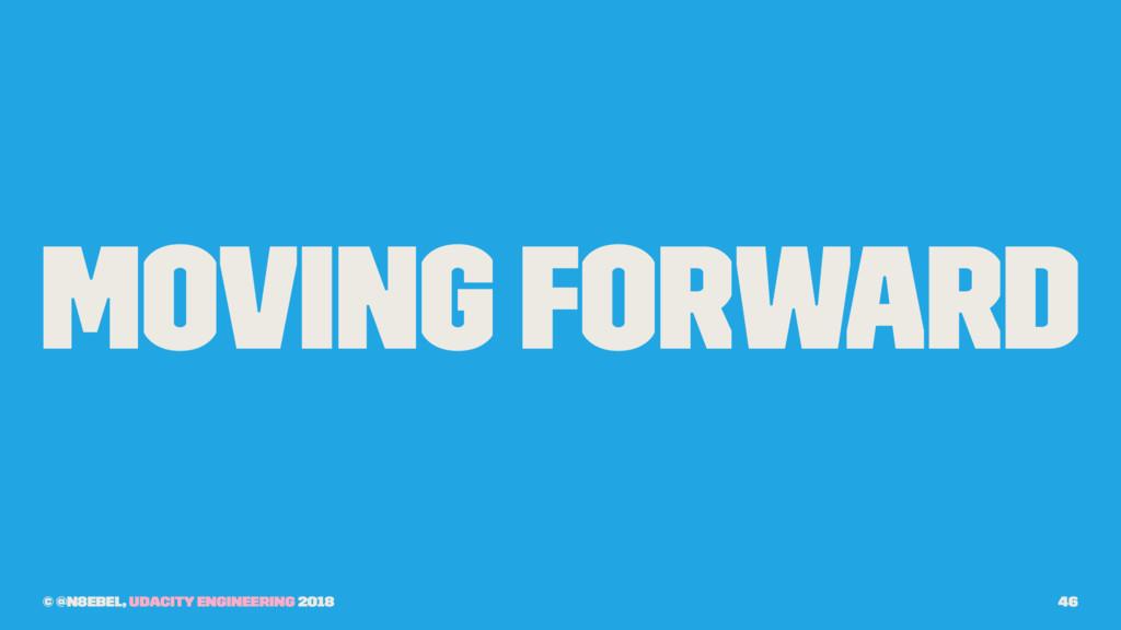 Moving Forward © @n8ebel, Udacity Engineering 2...