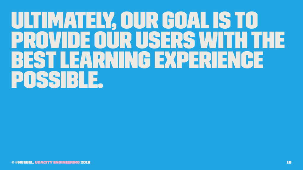 Ultimately, our goal is to provide our users wi...