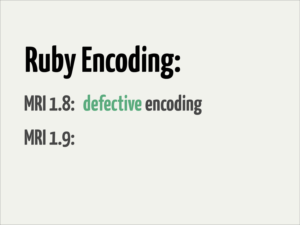 Ruby Encoding: MRI 1.8: MRI 1.9: defective enco...