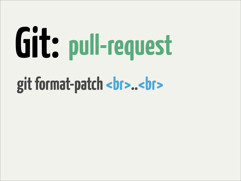 Git: pull-request git format-patch <br>..<br>