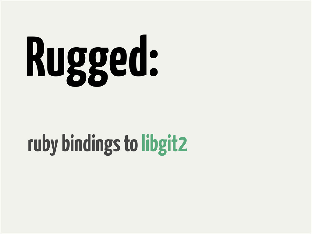 Rugged: ruby bindings to libgit2