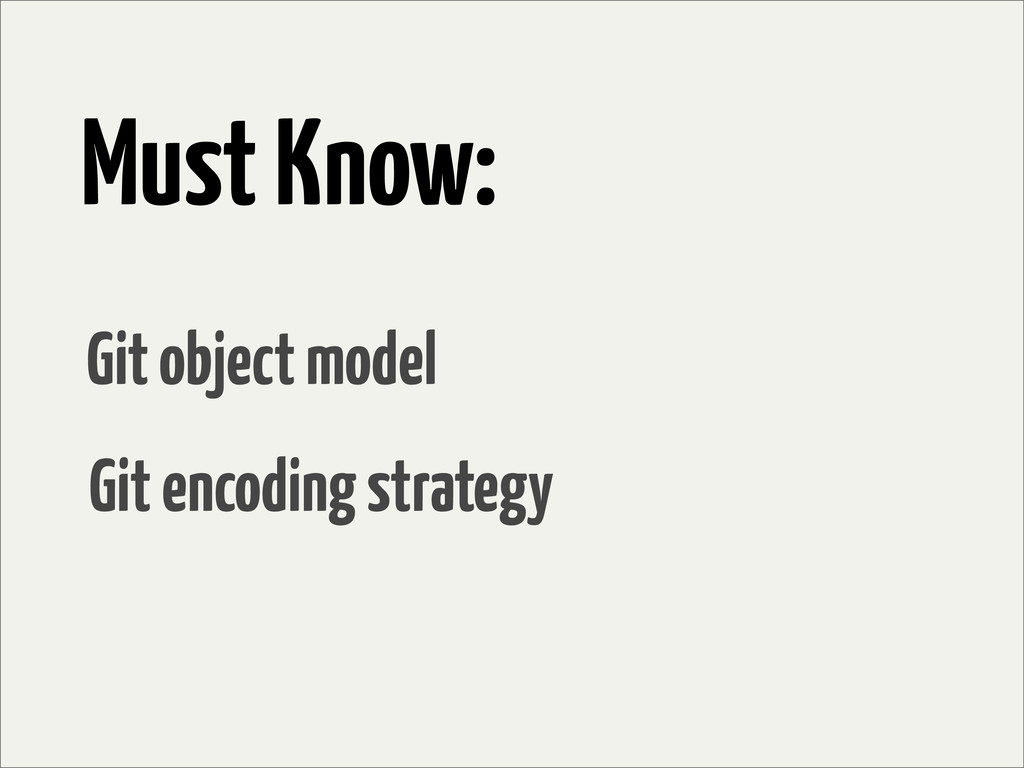 Must Know: Git encoding strategy Git object mod...
