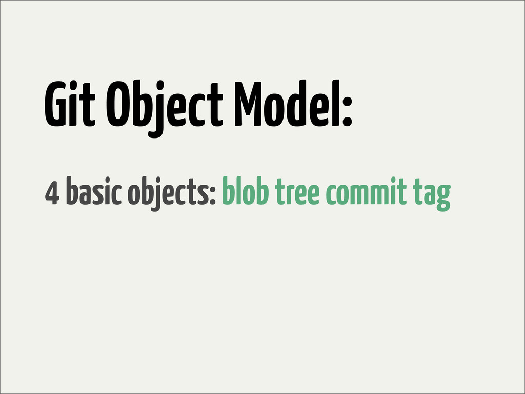 Git Object Model: 4 basic objects: blob tree co...