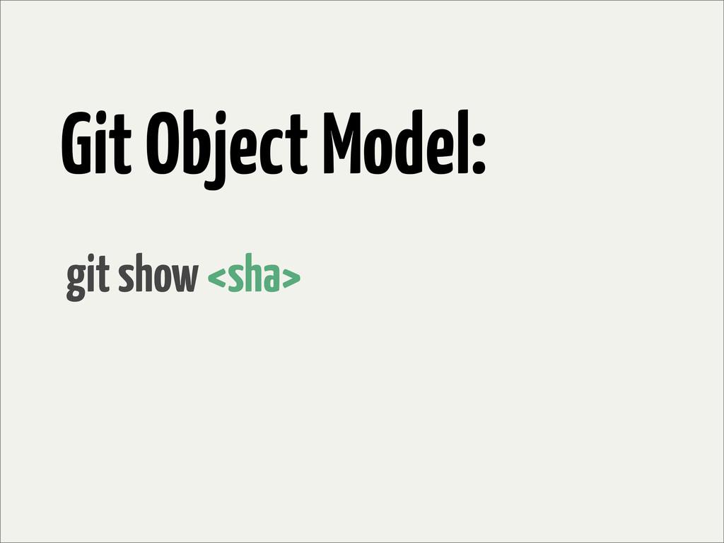Git Object Model: git show <sha>