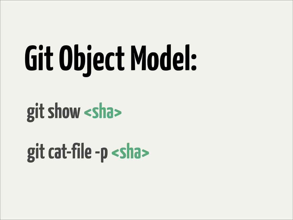 Git Object Model: git cat-file -p <sha> git sho...