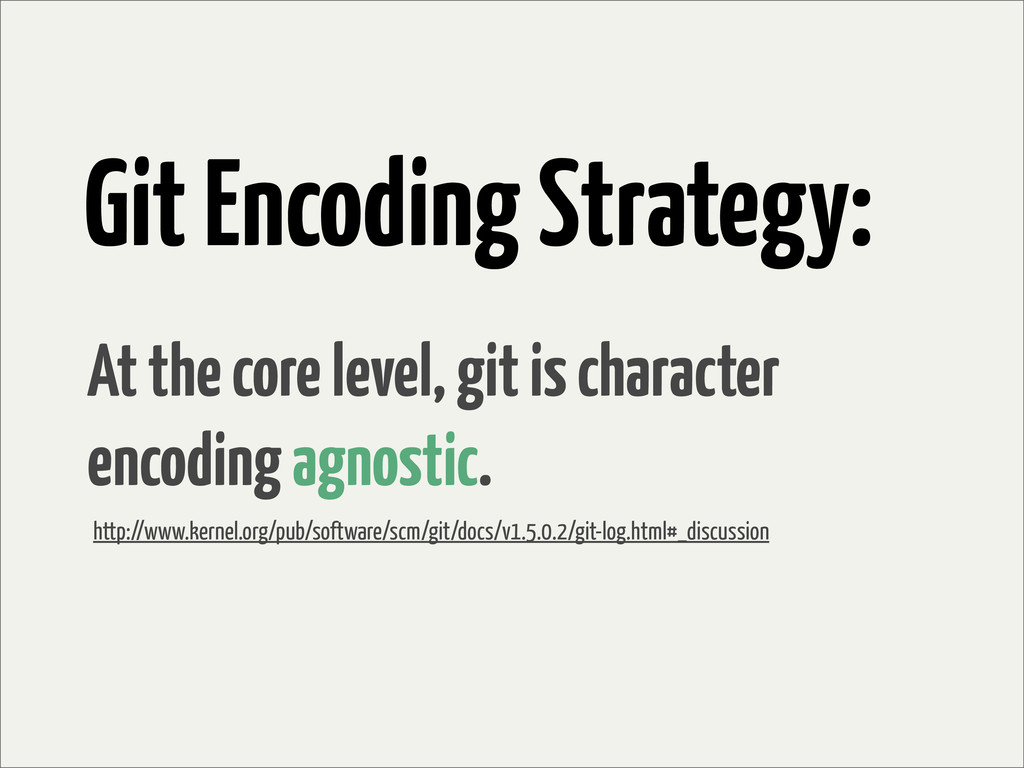 Git Encoding Strategy: At the core level, git i...