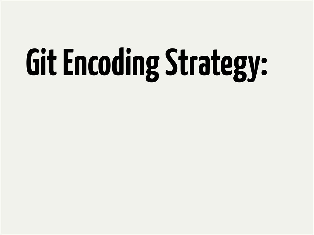 Git Encoding Strategy: