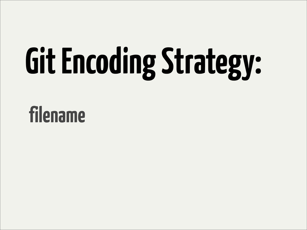 Git Encoding Strategy: filename