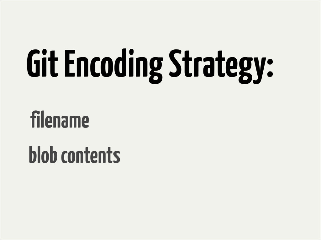 Git Encoding Strategy: filename blob contents