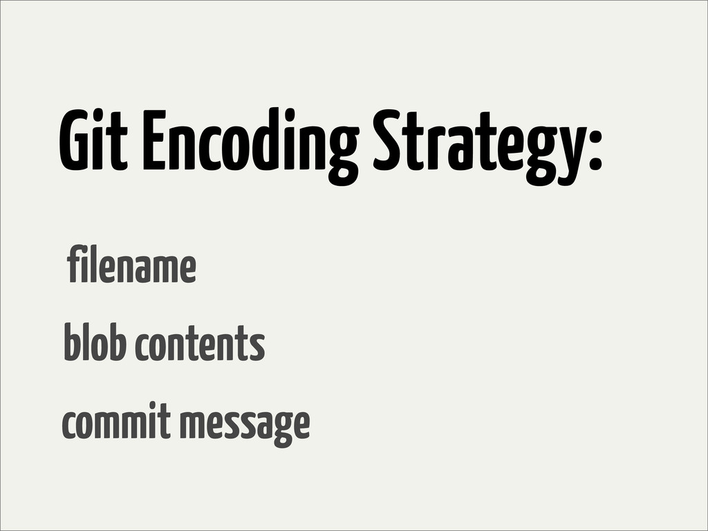 Git Encoding Strategy: filename blob contents c...