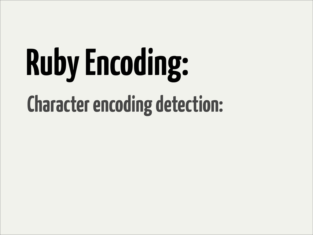 Ruby Encoding: Character encoding detection: