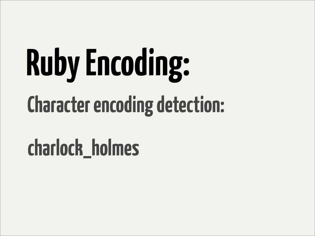 Ruby Encoding: Character encoding detection: ch...