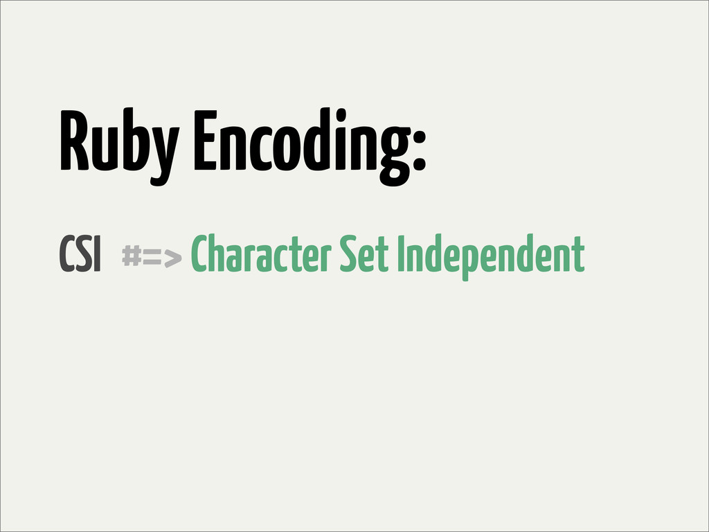 Ruby Encoding: CSI #=> Character Set Independent