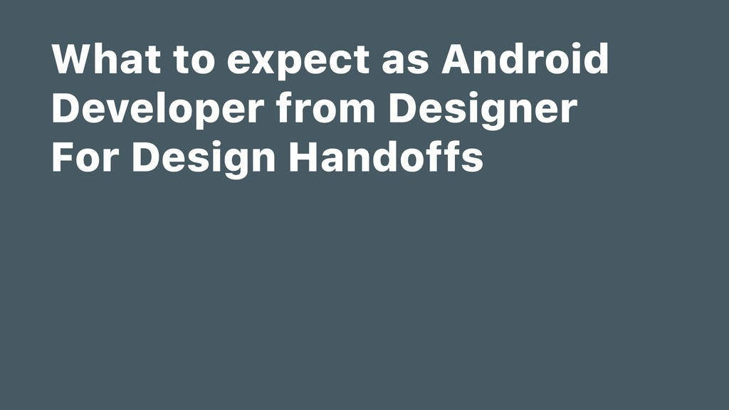 What to expect as Android Developer from Design...