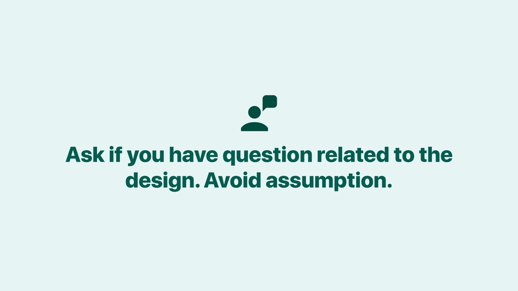 Ask if you have question related to the design....