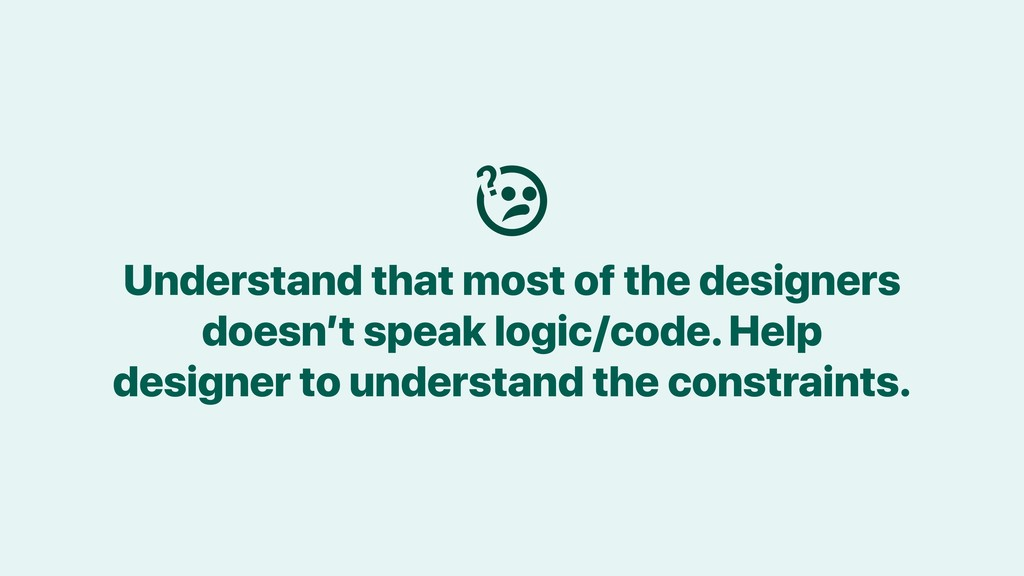 Understand that most of the designers doesn't s...
