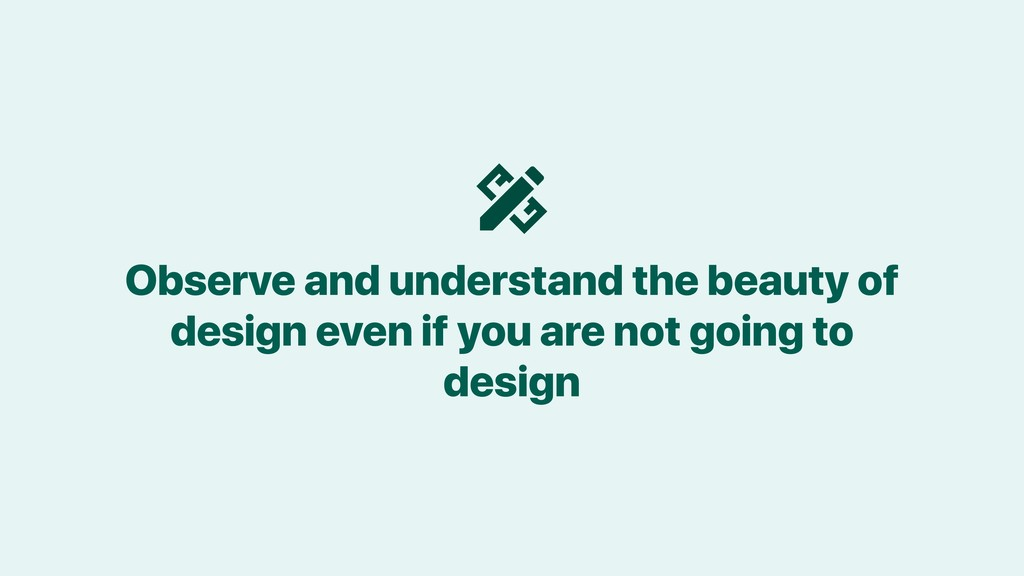 Observe and understand the beauty of design eve...