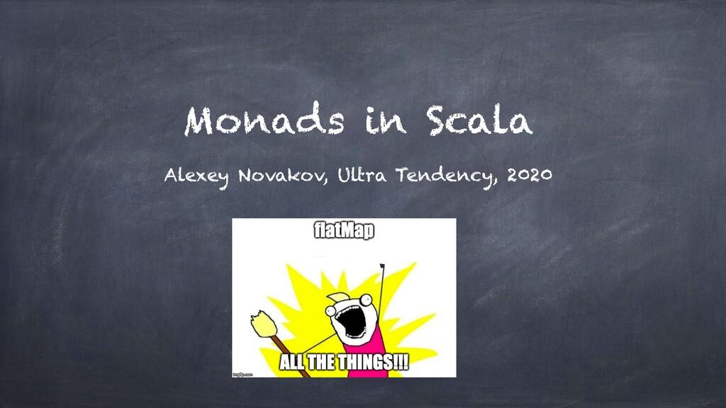 Monads in Scala Alexey Novakov, Ultra Tendency,...