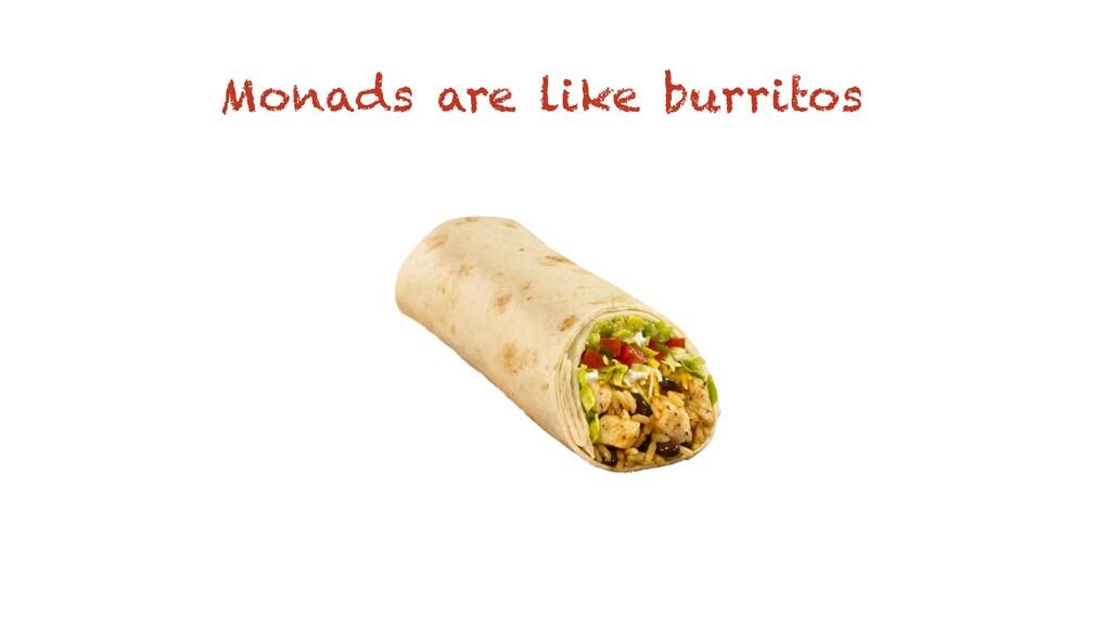 Monads are like burritos