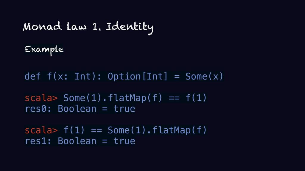 Monad law 1. Identity Example def f(x: Int): Op...