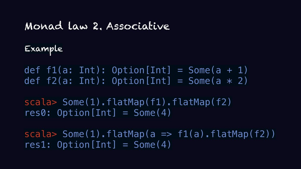 Monad law 2. Associative Example def f1(a: Int)...