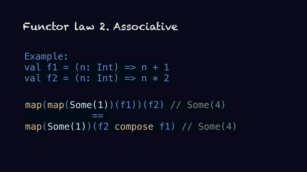 Functor law 2. Associative Example: val f1 = (n...