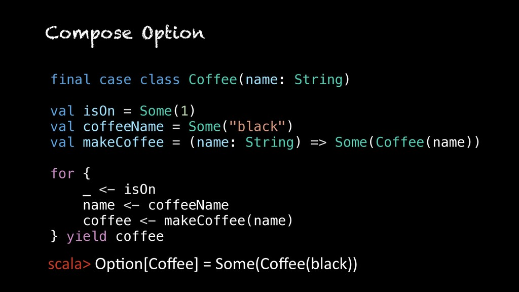 final case class Coffee(name: String) val isOn ...