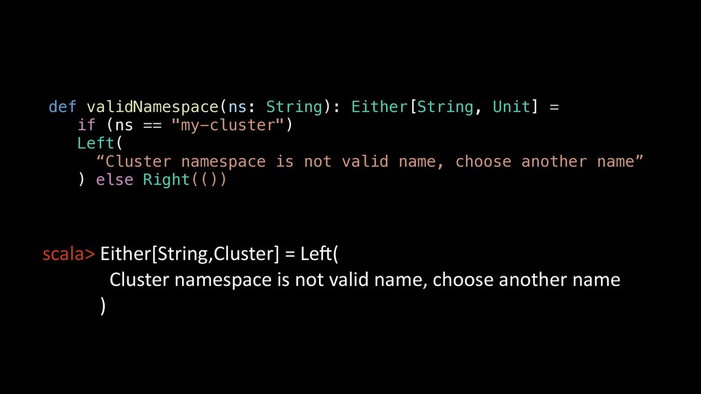 scala> Either[String,Cluster] = LeC( Cluster na...