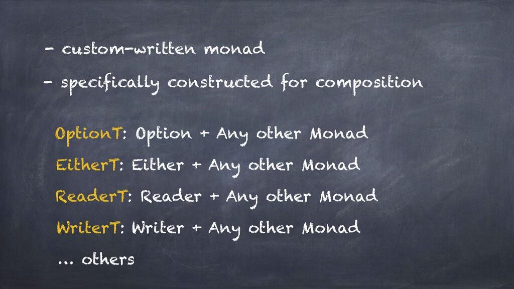 - custom-written monad - specifically construct...