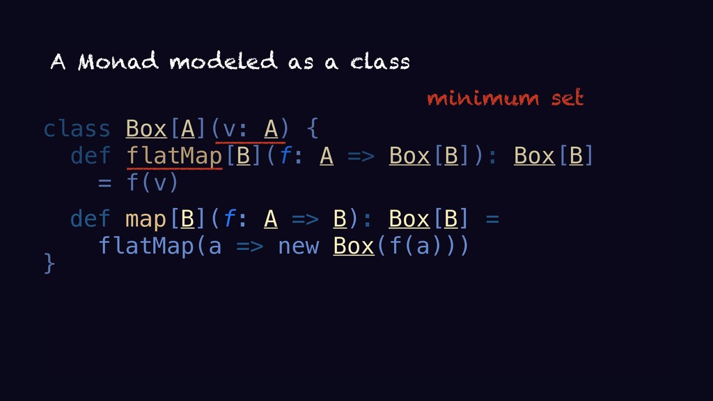 class Box[A](v: A) { def flatMap[B](f: A => Box...