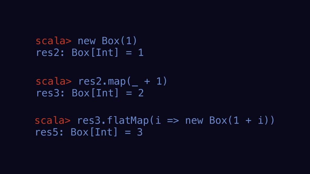 scala> new Box(1) res2: Box[Int] = 1 scala> res...