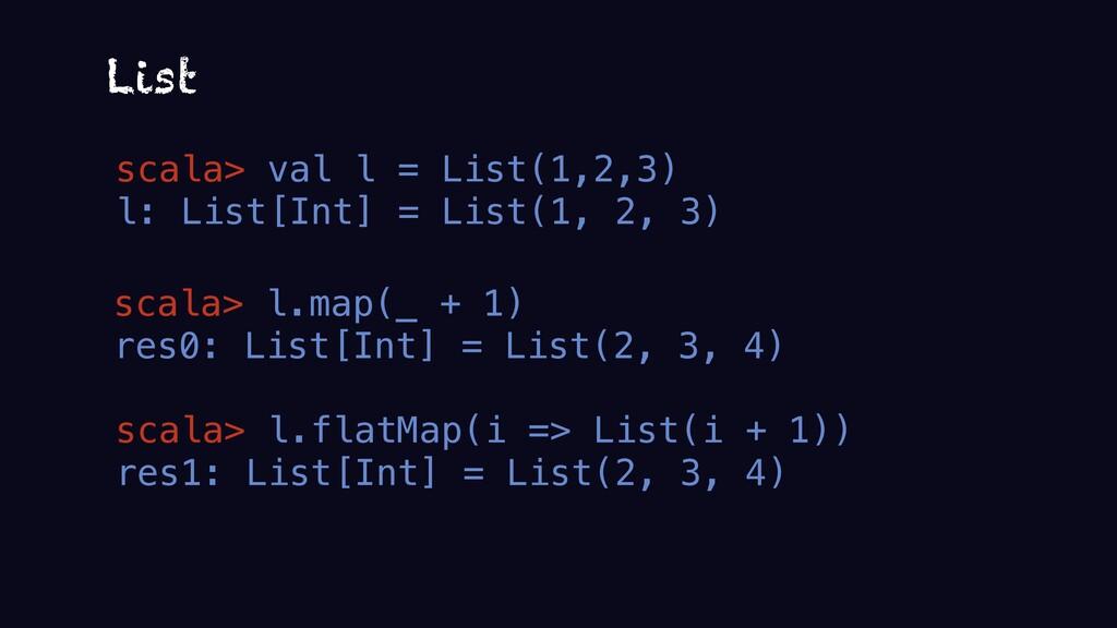 scala> val l = List(1,2,3) l: List[Int] = List(...