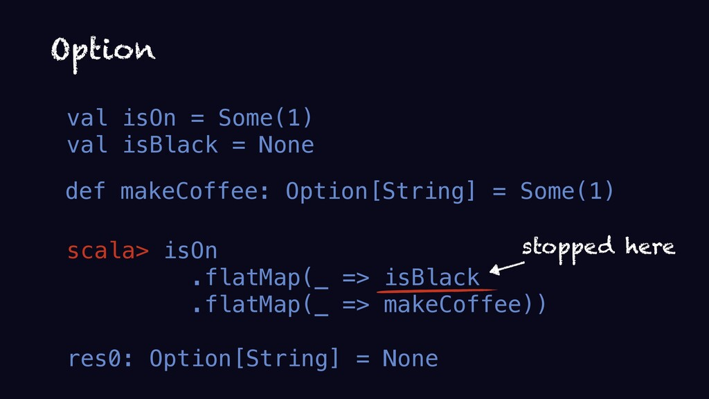 val isOn = Some(1) val isBlack = None def makeC...