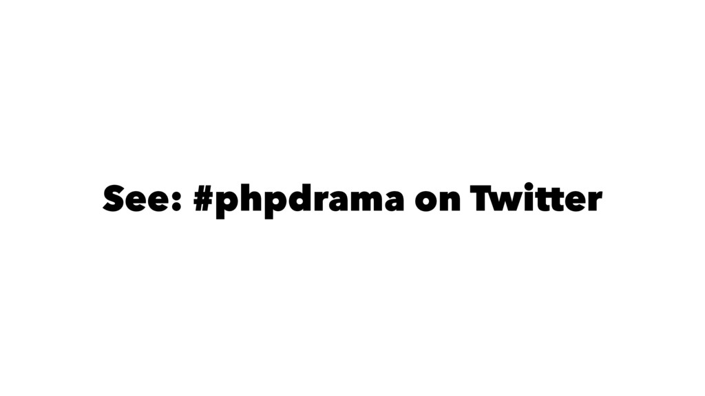 See: #phpdrama on Twitter