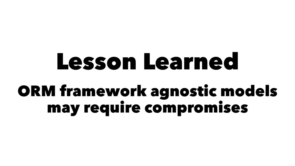 Lesson Learned ORM framework agnostic models ma...