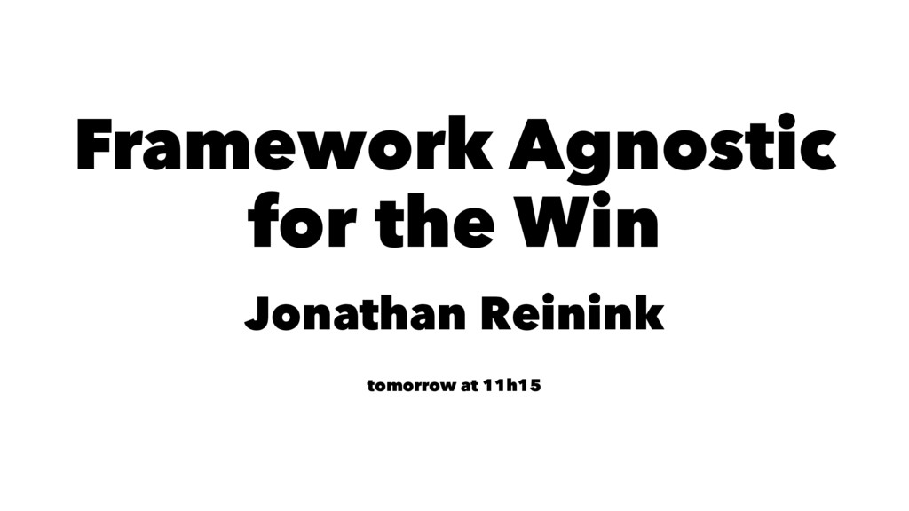 Framework Agnostic for the Win Jonathan Reinink...