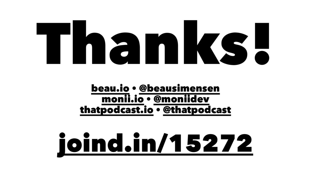 Thanks! beau.io • @beausimensen monii.io • @mon...